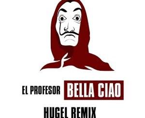 BELLA CIAO (HUGEL REMIX) – SONG BY EL PROFESOR