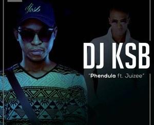 DJ KSB – Phendula Ft. Juizee