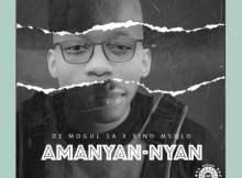 De Mogul SA – Amanyan-Nyan Ft. Sino Msolo