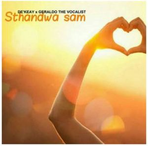 De'KeaY & Geraldo The Vocalist – Sthandwa Sam