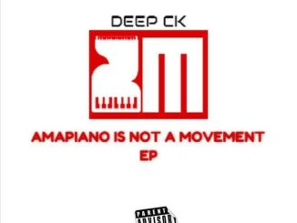 Deep CK – Amapiano Is Not A Movement