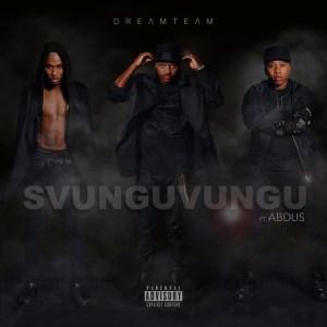 VIDEO: DreamTeam – Svunguvungu ft. Abdus