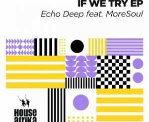 Echo Deep – It's A Feeling (Original Mix) Ft. MoreSoul