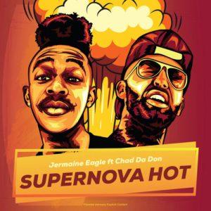Jermaine Eagle – Supernova Hot Ft. Chad Da Don
