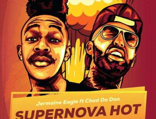 Jermaine Eagle – Supernova Hot Ft. Chad Da Don