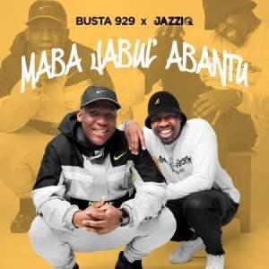 EP: Mr JazziQ & Busta 929 – Maba Jabul'abantu
