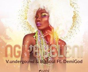 V.underground, Bigsoul, Demigod – Ngiyekeleni