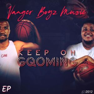 Vanger Boyz – Keep On Gqoming EP