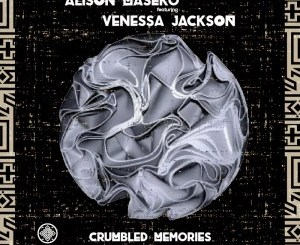Alison Maseko, Venessa Jackson – Crumbled Memories (Budda Sage & Froote Afro Remix)