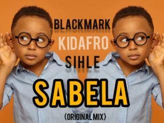 Blackmark & Kidafro Ft. Sihle – Sabela (Original Mix)