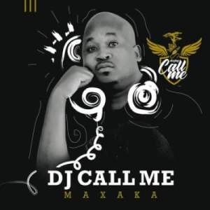 ALBUM: DJ Call Me – Maxaka