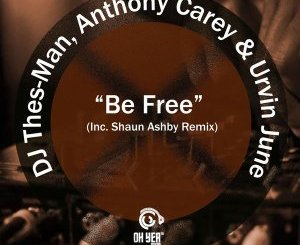 DJ Thes-Man, Anthony Carey & Urvin June – Be Free (Original Mix)