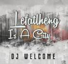 EP: DJ Welcome – Lefatlheng Is A City