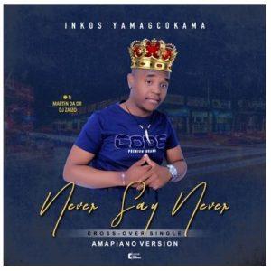 Inkos'yamagcokama - Never Say Never