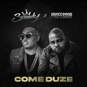 Speedy – Come Duze ft. Professor