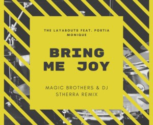 The Layabouts & Portia Monique – Bring Me Joy (Magic Brothers & Dj Stherra Remix)