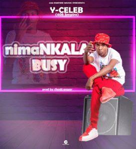 Y Celeb – Nimankala Busy (Prod. By Silentt Erazer)