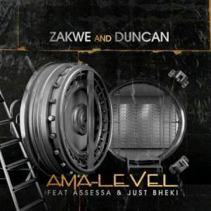 Zakwe & Duncan – Ama-Level Ft. Assessa & Just Bheki