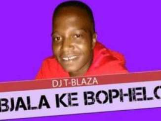 DJ T-Blaza – Bjala Ke Bophelo