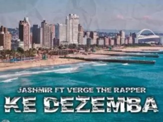 Jashmir – Ke Dezemba Ft. Verge The Rapper