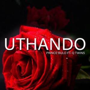 Prince Bulo – Uthando Ft. Q Twins