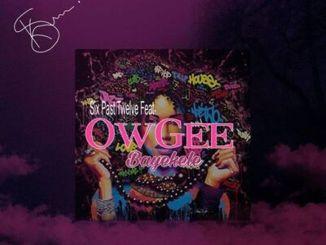 Six Past Twelve – Bayekele Ft. OwGee