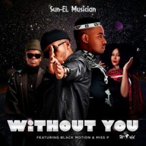 Sun-EL Musician – Without You Ft. Black Motion & Miss P