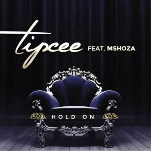 Tipcee ft Mshoza – Hold On
