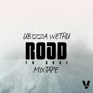UBiza Wethu – Road To 2021 Mixtape