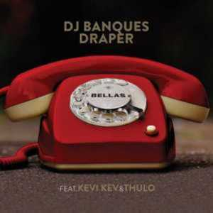 DJ Banquesy & Draper – Bellas Ft. Kevi Kev & Thulo