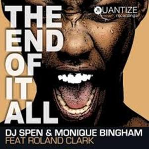DJ Spen, Monique Bingham, Roland Clark – The End Of It All (DJ Spen & Reelsoul Original Mix)