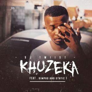 Dj Twiist – Khuzeka (feat. Dimpho & Static)