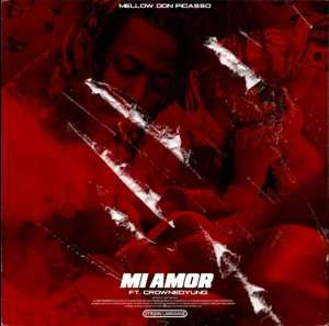 Don Picasso – Mi Amor Ft. CrownedYung