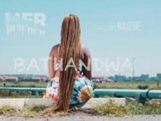 VIDEO: MFR Souls – Bathandwa Ft. Bassie