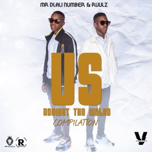 Mr Dlali Number & Ruulz – Us Against The World Compilation
