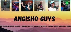 Mr Jazziq & Major League Djz – Angisho Guys Ft. Cassper Nyovest, Reece Madlisa, Mpura & Zuma