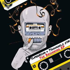 EP: Super Nova & Tshwarelo Z4K – The Beginning