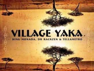 King Monada Ft. Dr Rackzen & Tellametro – Village Yaka
