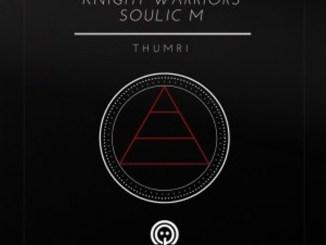 Knight Warriors & Soulic M – Thumri (Original Mix)