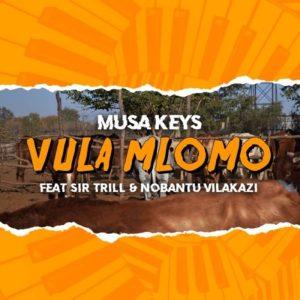 Musa Keys ft. Sir Trill & Nobantu Vilakazi – Vula Mlomo