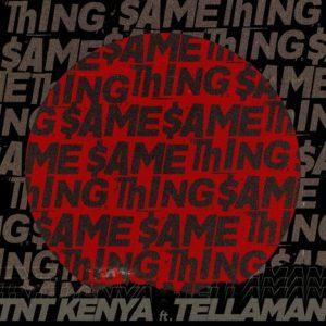 TNT Kenya ft. Tellaman – Same Thing