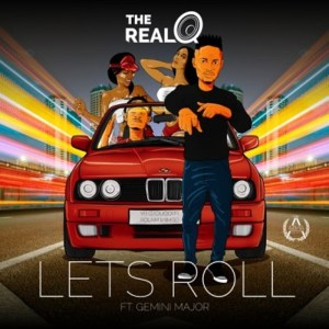 The Real Q Ft. Gemini Major – Lets Roll