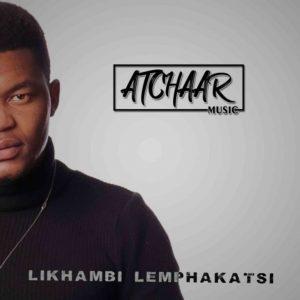 Atchaar Music – Likhambi Lemphakatsi EP