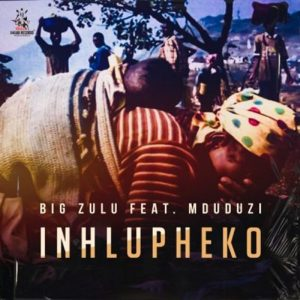 Big Zulu Ft. Mduduzi – Inhlupheko Video