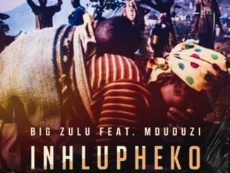 Big Zulu Ft. Mduduzi – Inhlupheko