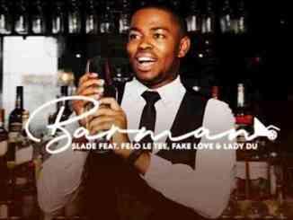 DJ Slade Ft. Felo Le Tee, Fake Love & Lady Du – Barman