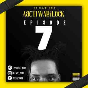 Deejay Pree – Abuti Wadi Lock Episode 7 Mix