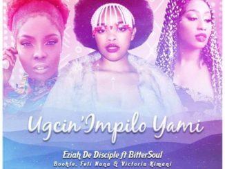 Eziah De Disciple Ft. BitterSoul, Feli Nuna & Victoria Kimani & Boohle – Ugcin'impilo Yami