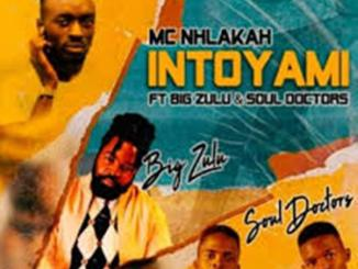 MC Nhlakah Ft. Big Zulu & Soul Doctors – Intoyami