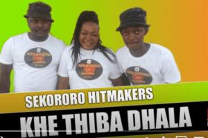 Sekororo Hitmakers – Khe Thiba Dhala